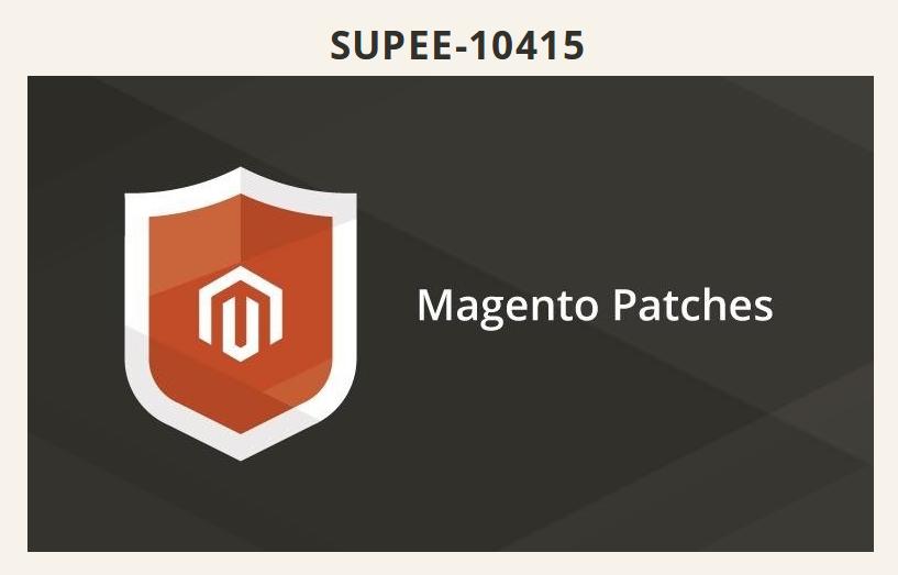 Magento SUPEE-10415